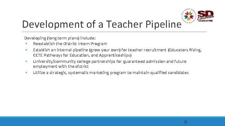 Development of a Teacher Pipeline Developing (long term plans) include: • Reestablish the District