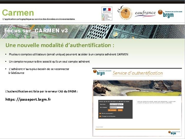 Focus sur CARMEN v 3 Une nouvelle modalité d'authentification : • Plusieurs comptes utilisateurs