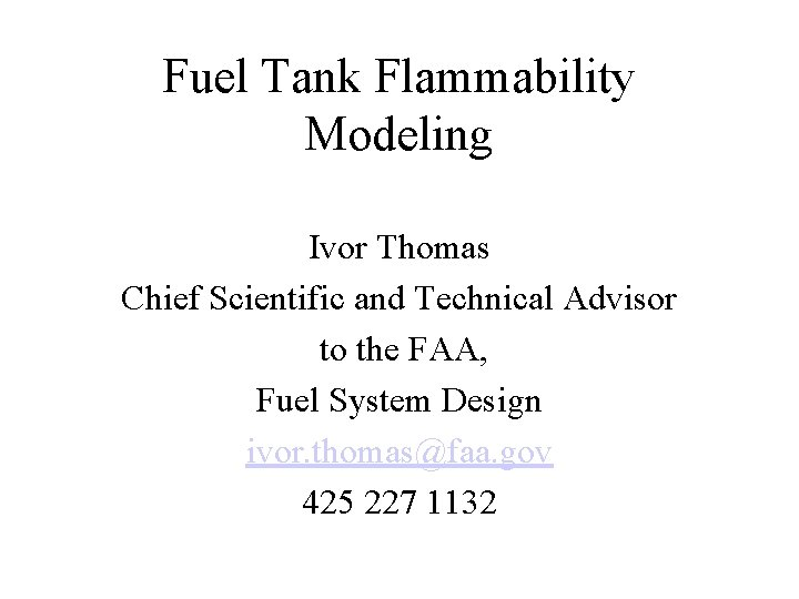 Fuel Tank Flammability Modeling Ivor Thomas Chief Scientific and Technical Advisor to the FAA,