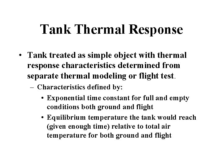 Tank Thermal Response • Tank treated as simple object with thermal response characteristics determined