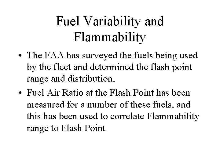 Fuel Variability and Flammability • The FAA has surveyed the fuels being used by