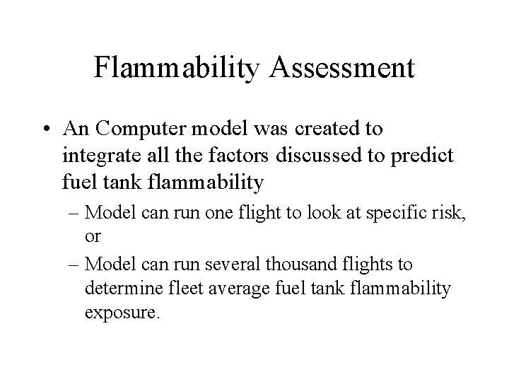 Flammability Assessment • An Computer model was created to integrate all the factors discussed