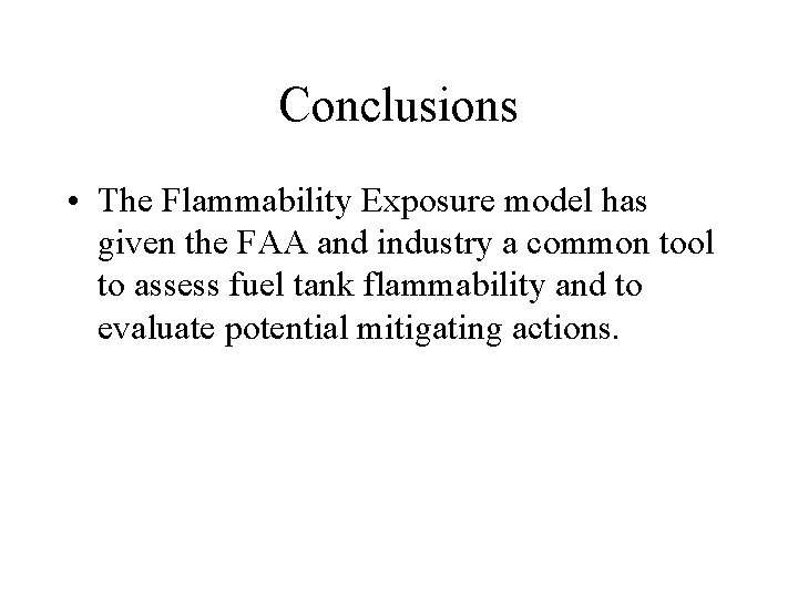 Conclusions • The Flammability Exposure model has given the FAA and industry a common