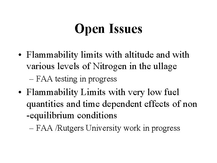 Open Issues • Flammability limits with altitude and with various levels of Nitrogen in