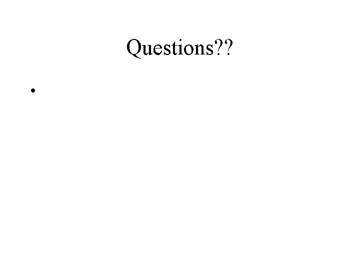 Questions? ? •
