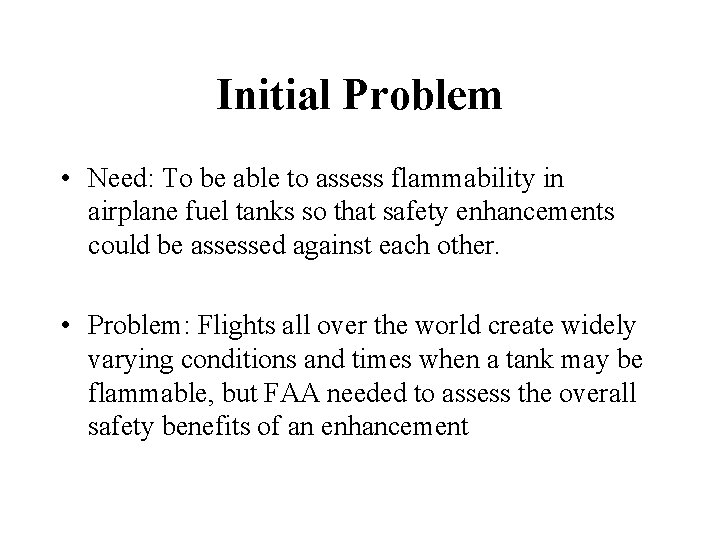 Initial Problem • Need: To be able to assess flammability in airplane fuel tanks
