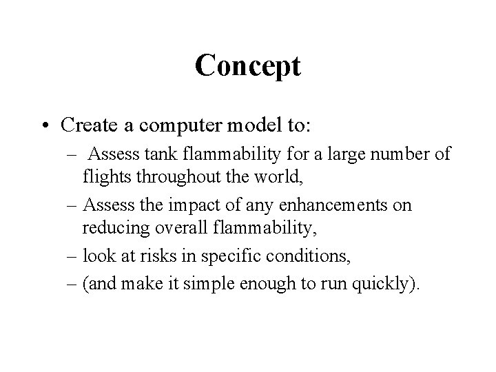 Concept • Create a computer model to: – Assess tank flammability for a large