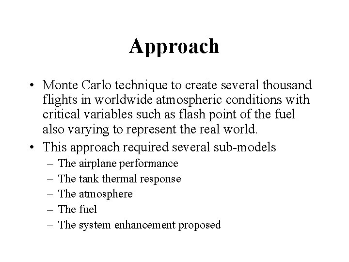 Approach • Monte Carlo technique to create several thousand flights in worldwide atmospheric conditions
