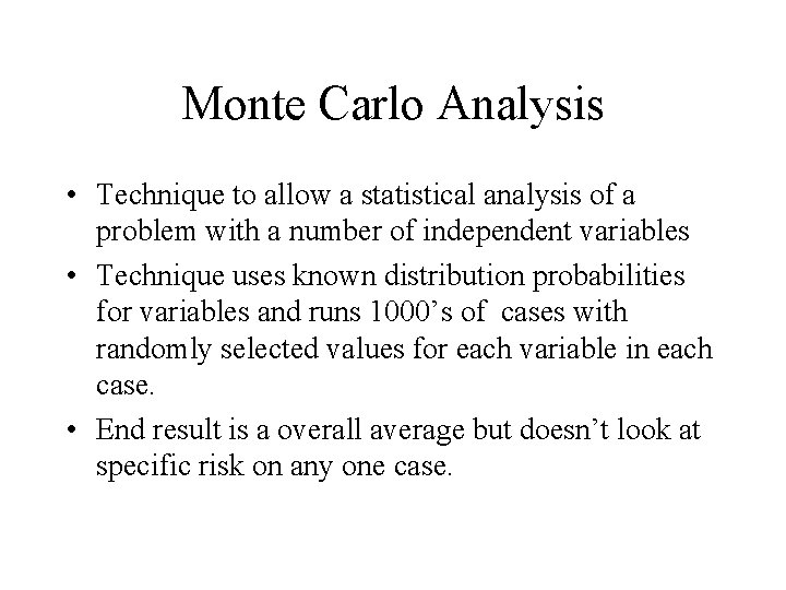 Monte Carlo Analysis • Technique to allow a statistical analysis of a problem with
