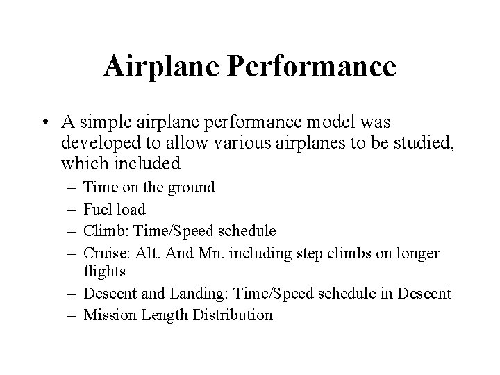 Airplane Performance • A simple airplane performance model was developed to allow various airplanes