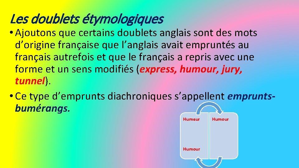 Les doublets étymologiques • Ajoutons que certains doublets anglais sont des mots d'origine française