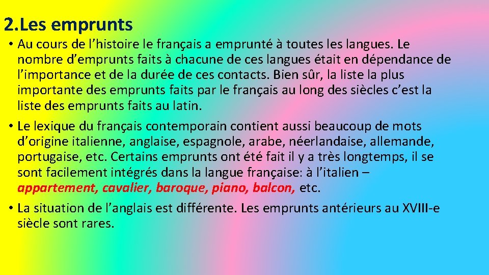 2. Les emprunts • Au cours de l'histoire le français a emprunté à toutes