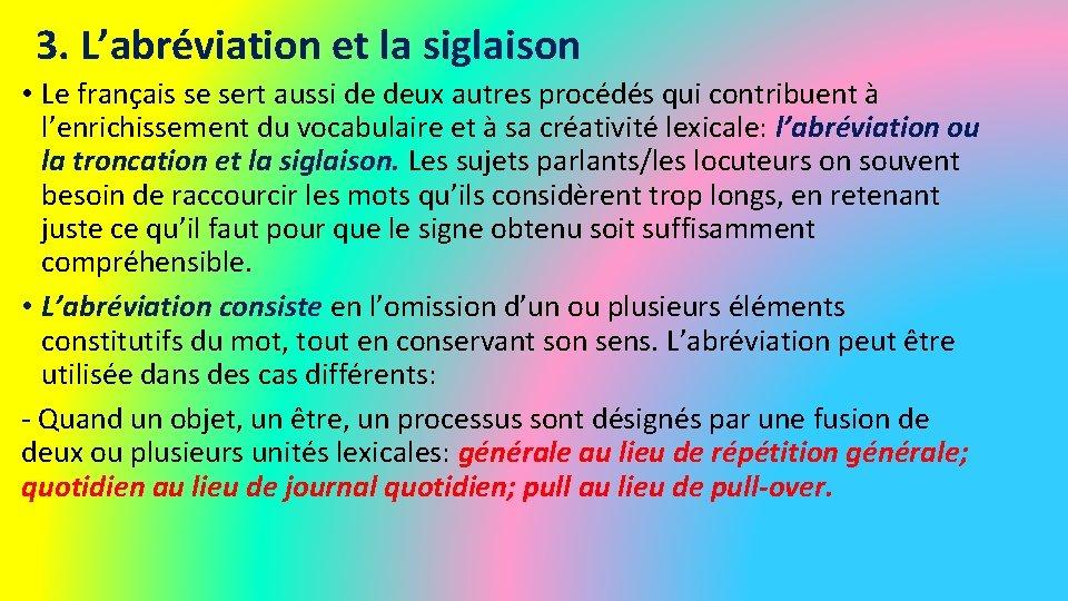 3. L'abréviation et la siglaison • Le français se sert aussi de deux autres