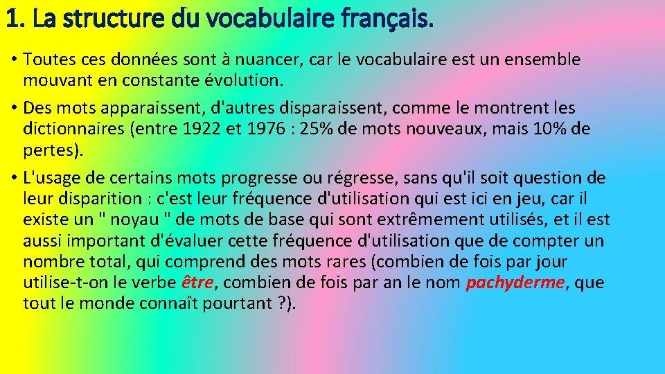 1. La structure du vocabulaire français. • Toutes ces données sont à nuancer, car
