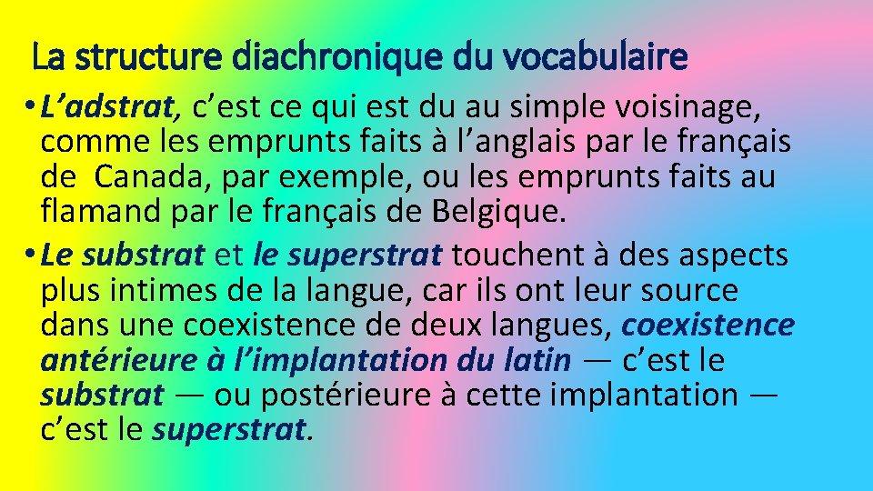 La structure diachronique du vocabulaire • L'adstrat, c'est ce qui est du au simple