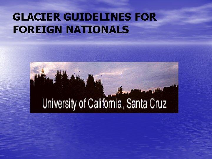 GLACIER GUIDELINES FOREIGN NATIONALS
