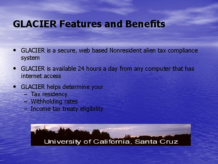 GLACIER Features and Benefits • GLACIER is a secure, web based Nonresident alien tax