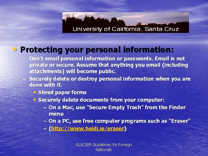 • Protecting your personal information: – Don't email personal information or passwords. Email