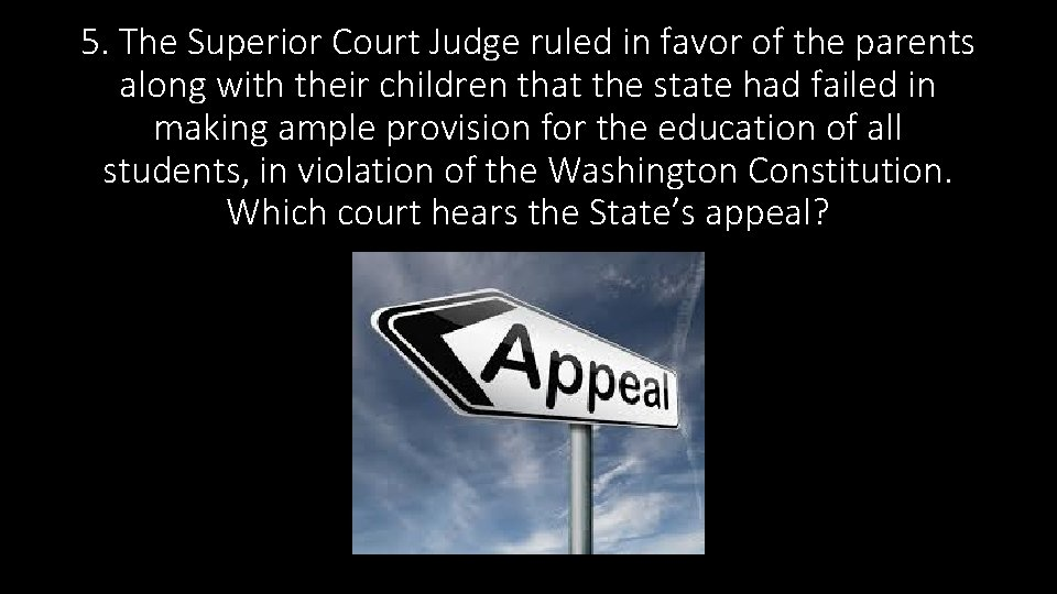 5. The Superior Court Judge ruled in favor of the parents along with their