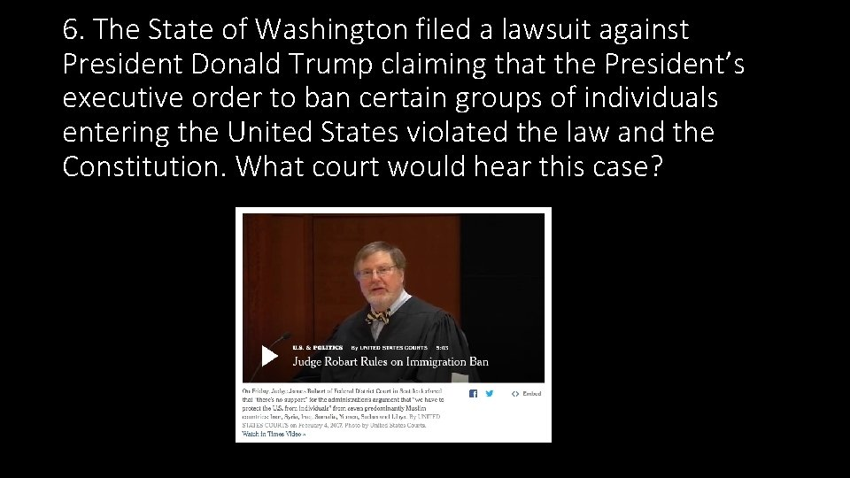 6. The State of Washington filed a lawsuit against President Donald Trump claiming that