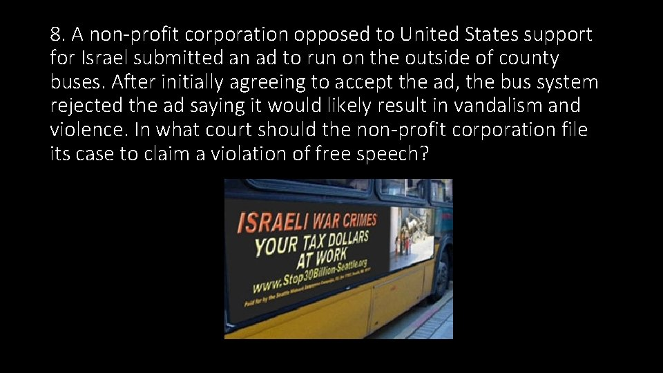 8. A non-profit corporation opposed to United States support for Israel submitted an ad