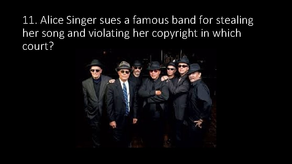 11. Alice Singer sues a famous band for stealing her song and violating her