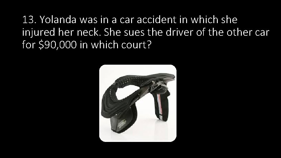 13. Yolanda was in a car accident in which she injured her neck. She