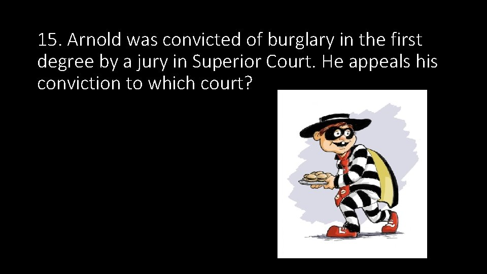 15. Arnold was convicted of burglary in the first degree by a jury in