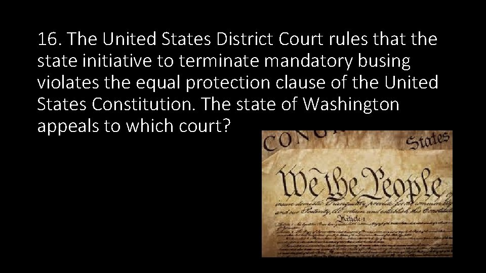 16. The United States District Court rules that the state initiative to terminate mandatory