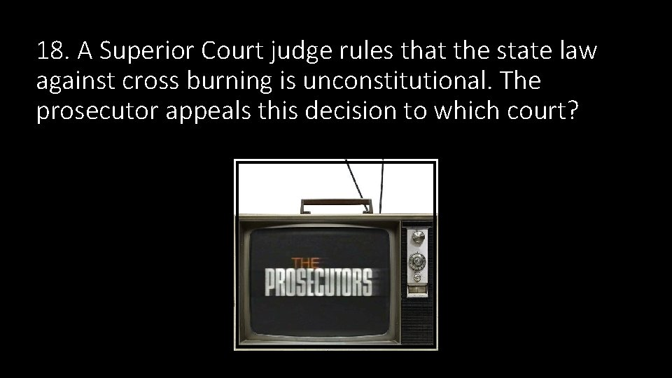 18. A Superior Court judge rules that the state law against cross burning is