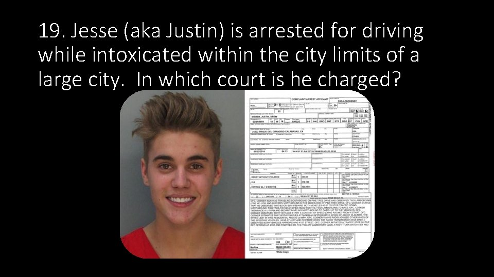 19. Jesse (aka Justin) is arrested for driving while intoxicated within the city limits