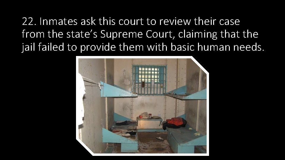 22. Inmates ask this court to review their case from the state's Supreme Court,