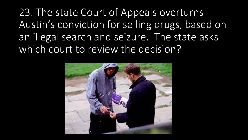 23. The state Court of Appeals overturns Austin's conviction for selling drugs, based on