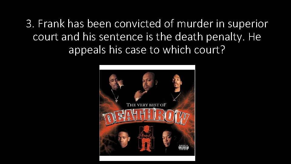 3. Frank has been convicted of murder in superior court and his sentence is