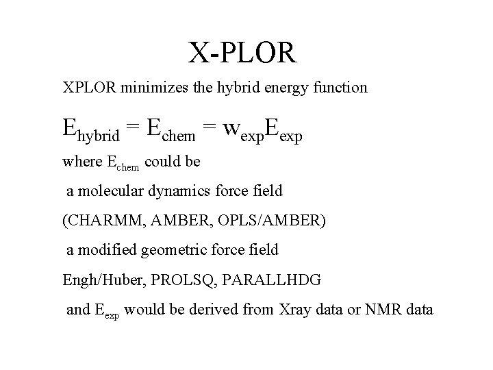X-PLOR XPLOR minimizes the hybrid energy function Ehybrid = Echem = wexp. Eexp where