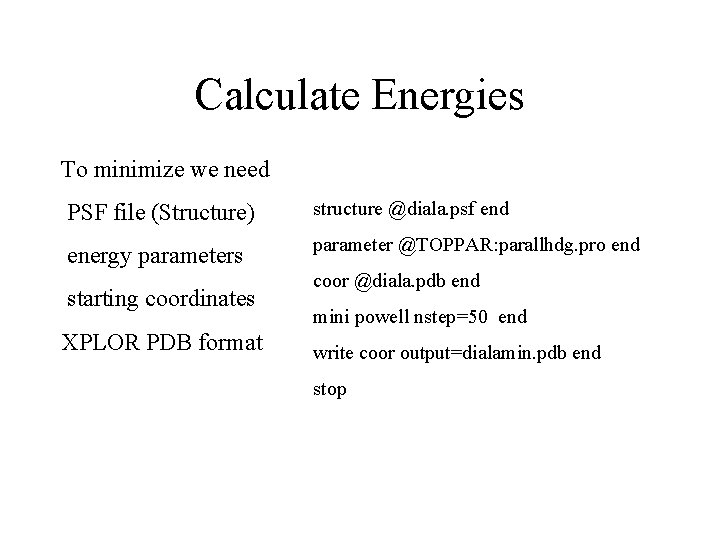 Calculate Energies To minimize we need PSF file (Structure) structure @diala. psf end energy