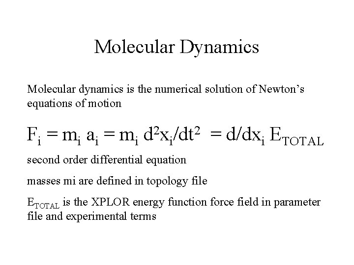 Molecular Dynamics Molecular dynamics is the numerical solution of Newton's equations of motion Fi