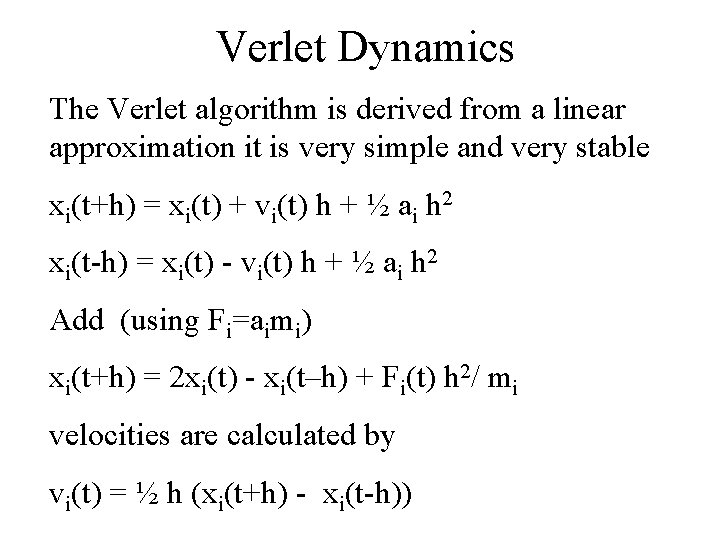 Verlet Dynamics The Verlet algorithm is derived from a linear approximation it is very