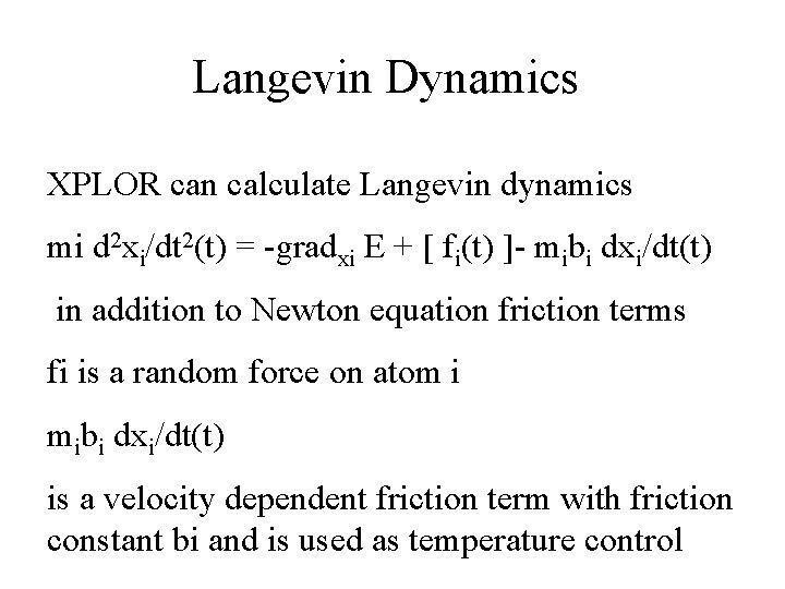 Langevin Dynamics XPLOR can calculate Langevin dynamics mi d 2 xi/dt 2(t) = -gradxi