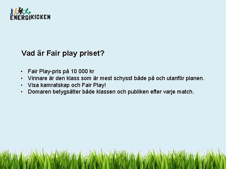 Vad är Fair play priset? • • Fair Play-pris på 10 000 kr Vinnare