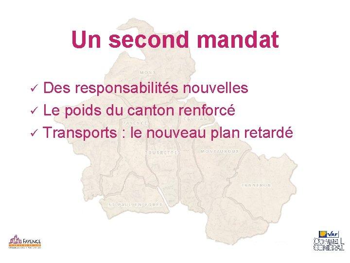 Un second mandat Des responsabilités nouvelles ü Le poids du canton renforcé ü Transports