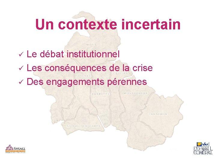 Un contexte incertain Le débat institutionnel ü Les conséquences de la crise ü Des