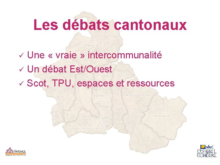 Les débats cantonaux Une « vraie » intercommunalité ü Un débat Est/Ouest ü Scot,