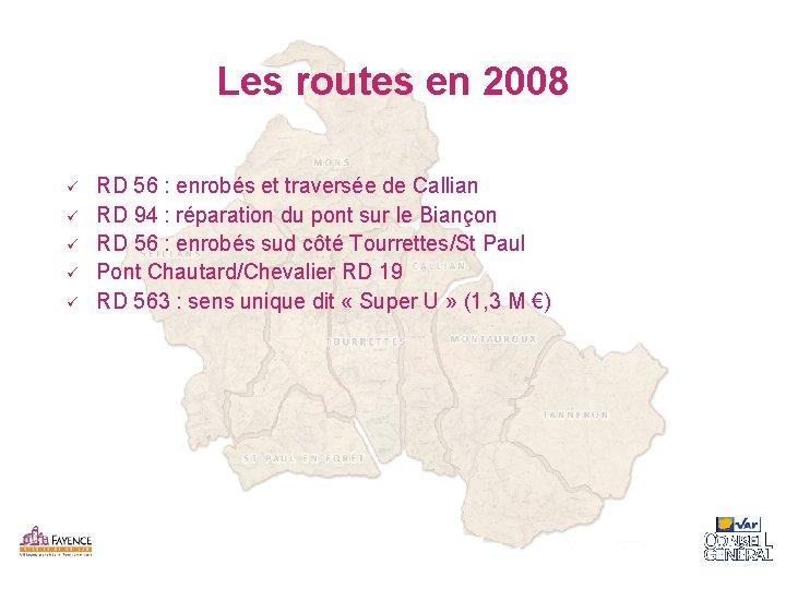 Les routes en 2008 ü ü ü RD 56 : enrobés et traversée de