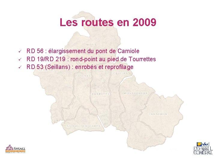 Les routes en 2009 ü ü ü RD 56 : élargissement du pont de