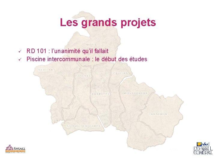 Les grands projets ü ü RD 101 : l'unanimité qu'il fallait Piscine intercommunale :