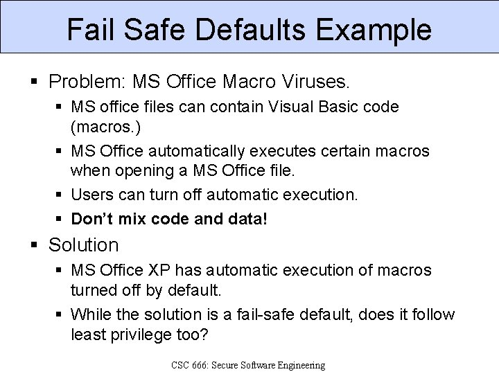 Fail Safe Defaults Example § Problem: MS Office Macro Viruses. § MS office files