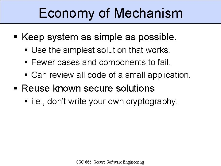 Economy of Mechanism § Keep system as simple as possible. § Use the simplest