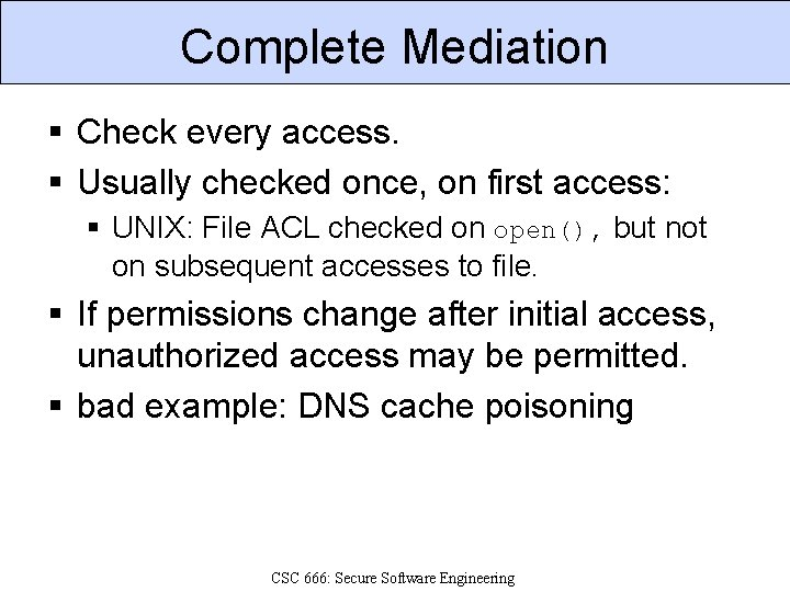 Complete Mediation § Check every access. § Usually checked once, on first access: §