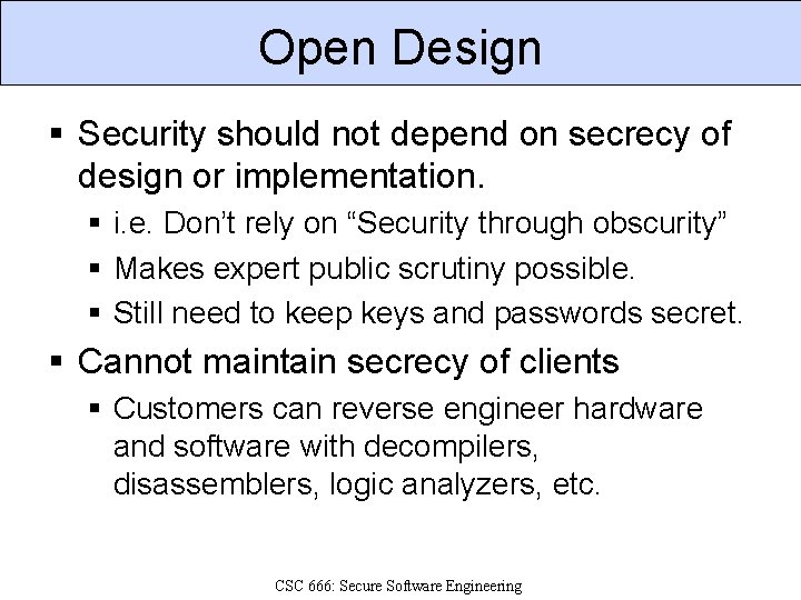 Open Design § Security should not depend on secrecy of design or implementation. §